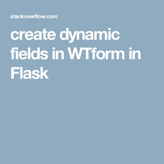 create dynamic fields in WTform in Flask | Flask how 2's