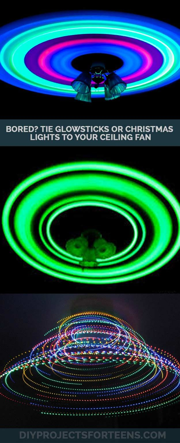 Easy DIY Ideas For Teens And Kids Who Are Bored Adults Can Try This Fun Too Tie Glow Sticks Or Christmas Lights To Ceiling Fan