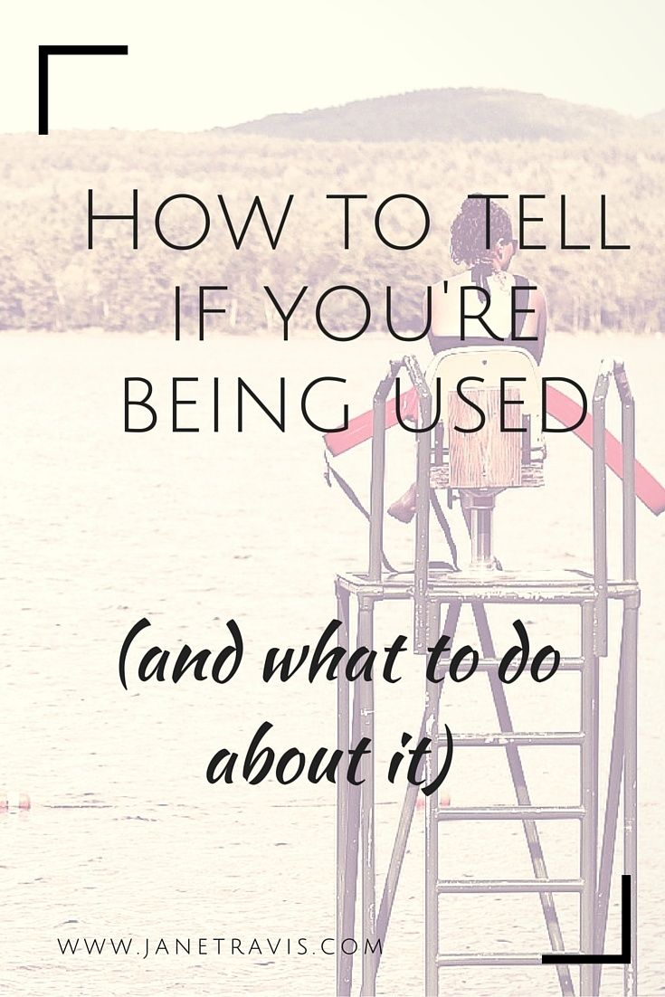 How To Tell If Youre Being Used And What To Do About It