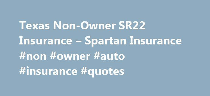 Sr22 Insurance Quotes Texas Nonowner Sr22 Insurance  Spartan Insurance #non #owner #auto .
