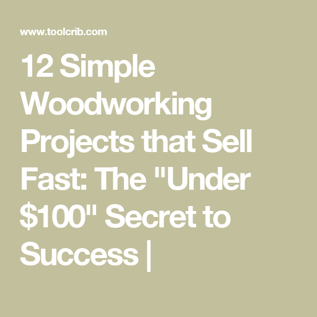 12 Simple Woodworking Projects That Sell Fast The Under 100