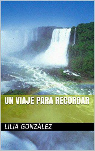 UN VIAJE PARA RECORDAR de LILIA GONZALEZ http://www.amazon.es/dp/B00N6U7EWI/ref=cm_sw_r_pi_dp_aPRPwb0VGHEK5