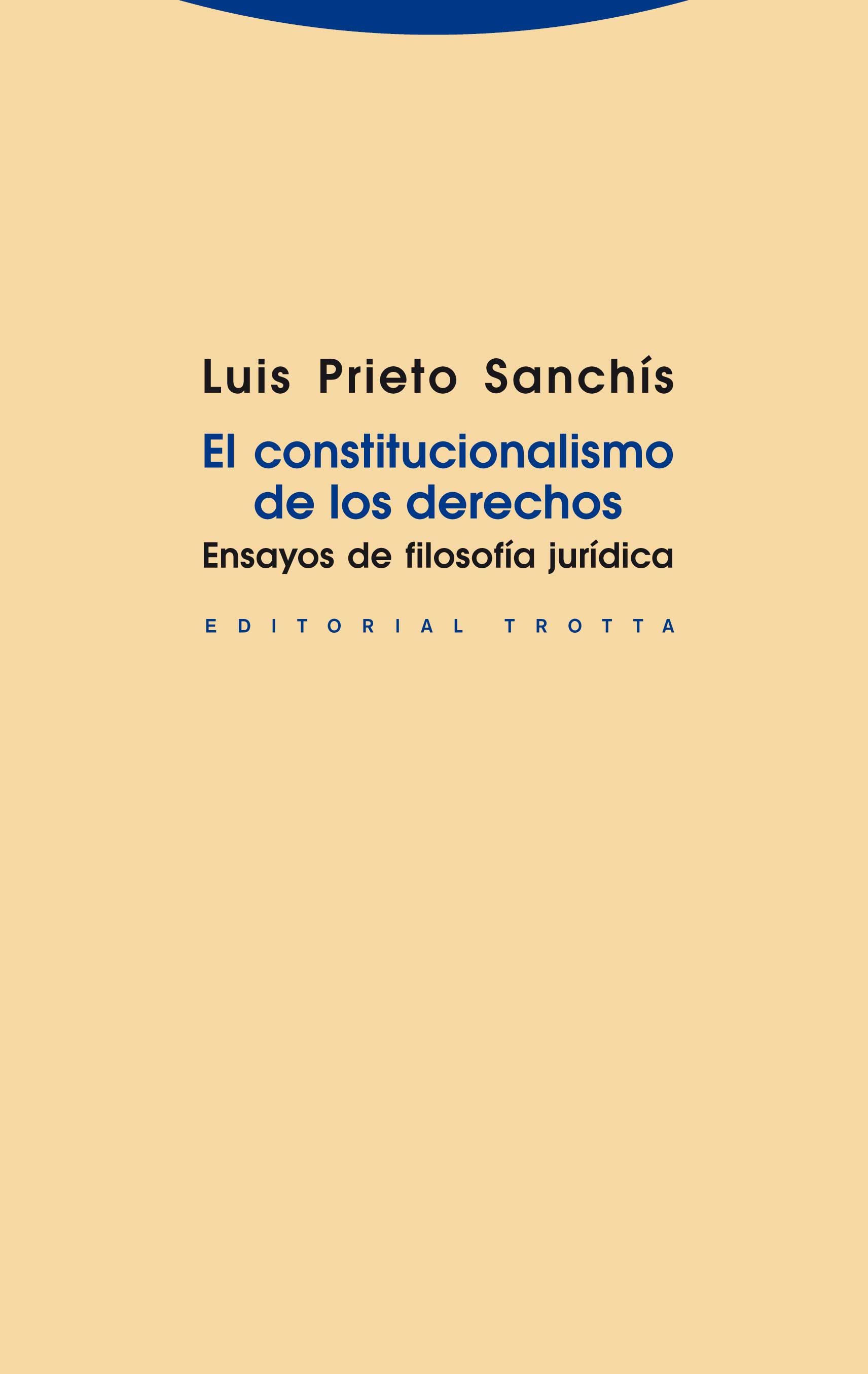 Prieto Sanchís, Luis.  El constitucionalismo de los derechos.  Trotta, 2013.