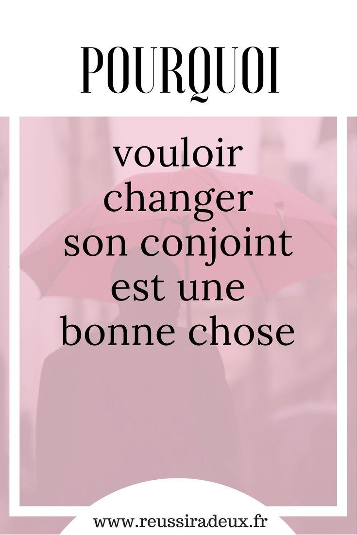Pourquoi Vouloir Changer Son Conjoint Est Une Bonne Chose Reussir A Deux Bonnes Choses Vie De Couple Conjoint
