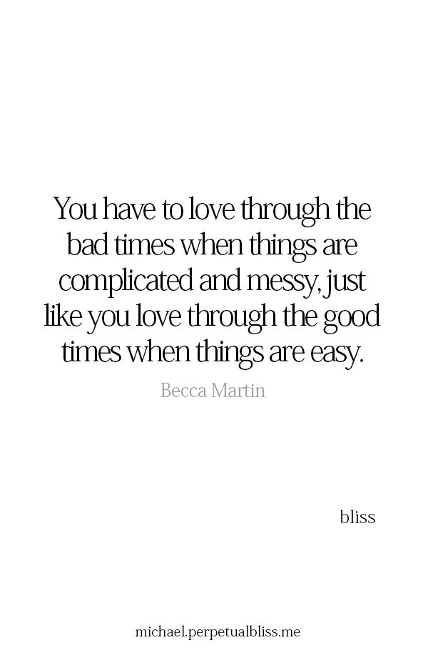 You Have To Love Through The Bad Times Just Like You Love Through The Good Times Bad Times Quote Bad Timing Time Quotes Relationship