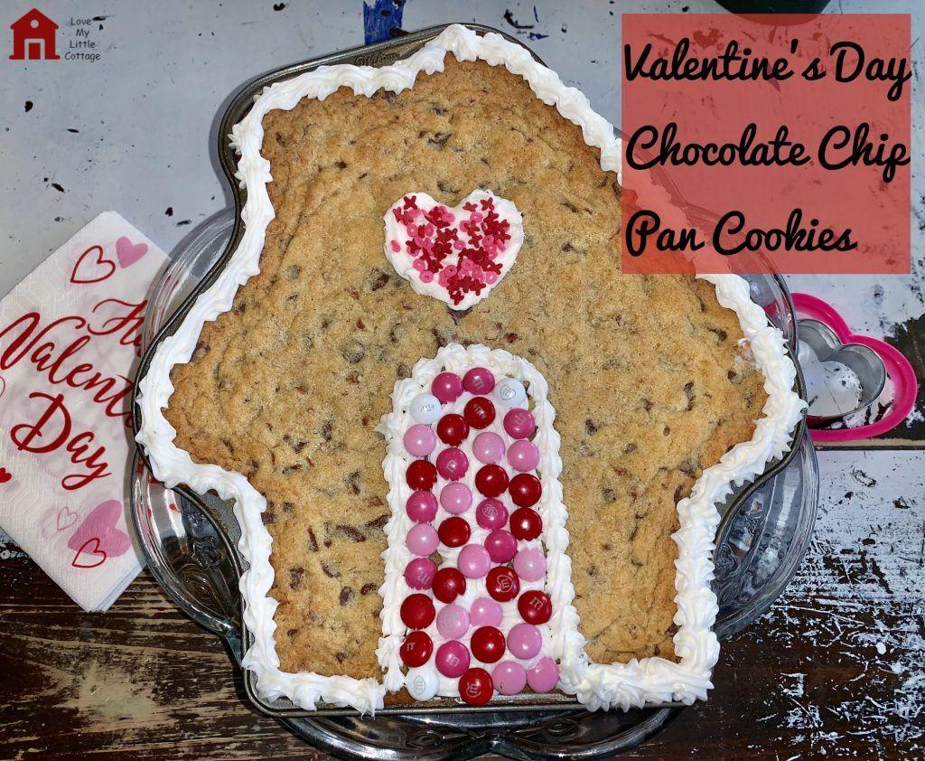 Valentine's Day Chocolate Chip Pan Cookies lovemycottage