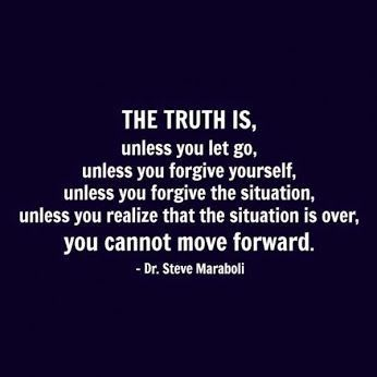 THE TRUTH IS... unless you let go, unless you forgive yourself, unless you forgive the situation, unless you realize that the situation is over, you cannot move forward.