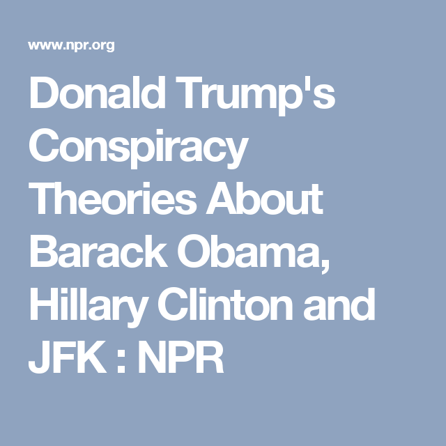 A Guide To The Many Conspiracy Theories Donald Trump Has Embraced