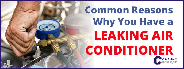 7 Common Reasons Why You Have a Leaking Air Conditioner