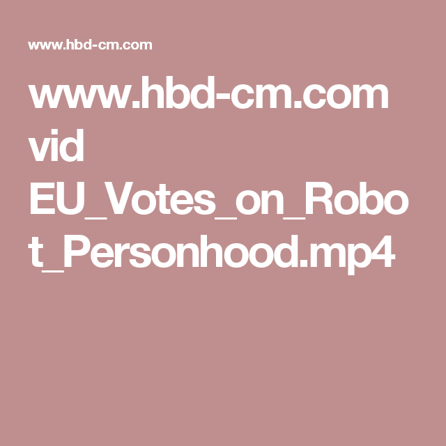 www.hbd-cm.com vid EU_Votes_on_Robot_Personhood.mp4