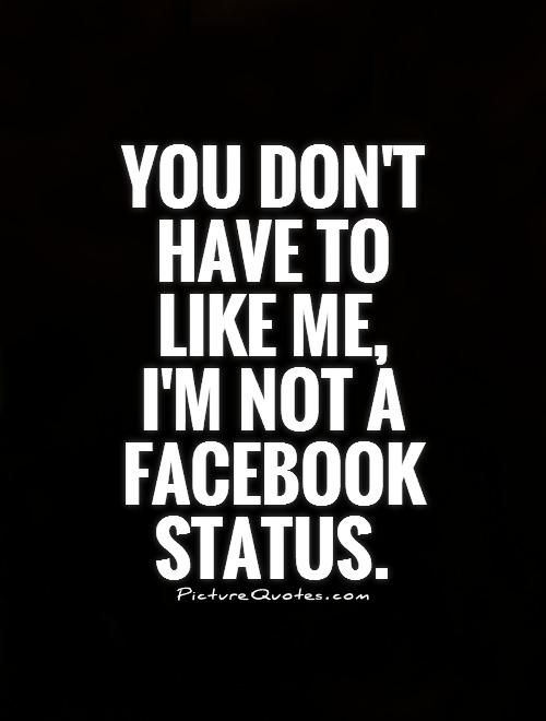 You Dont Have To Like Me Im Not A Facebook Status Quote 1 Jpg 500 660 Facebook Status Quotes Quotes About Haters Status Quotes