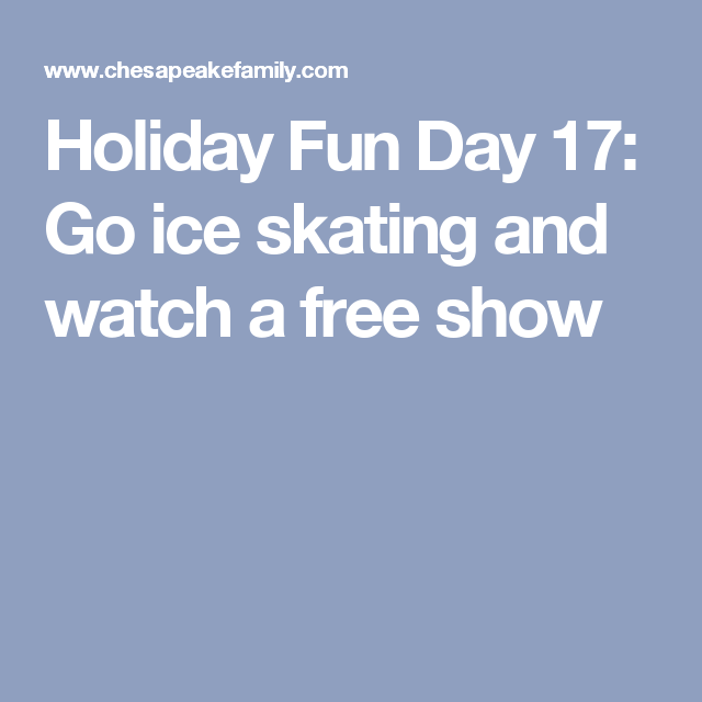 Holiday Fun Day 17: Go ice skating and watch a free show