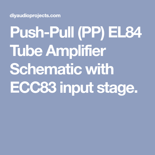 push pull (pp) el84 tube amplifier schematic with ecc83 input stage mini tube amp push pull (pp) el84 tube amplifier schematic with ecc83 input stage