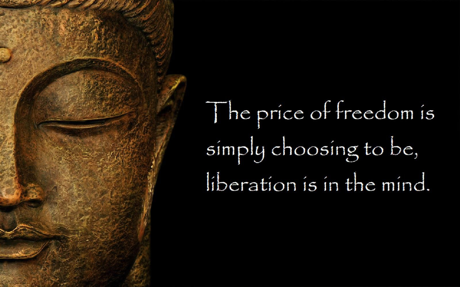 The Price Of Freedom Is Simply Choosing To Be Liberation Is In The Mind Www Mysticismtemple Com Buddha Quotes Words To Live By Quotes Buddhism Quote