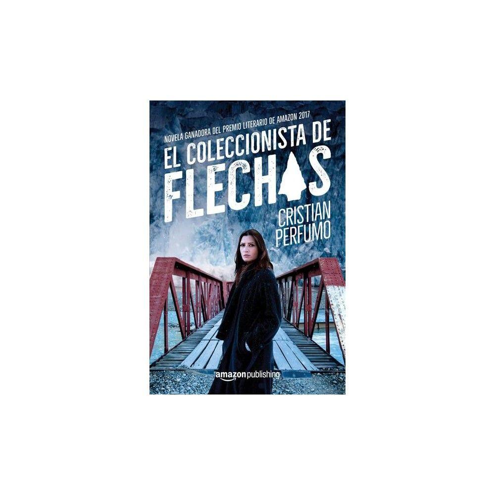 El coleccionista de flechas - by Cristian Perfumo (Paperback)
