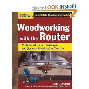 Amazon Com Woodworking With The Router Professional Router Techniques And Jigs Any Woodworker Can Router Techniques Woodworking Techniques Router Woodworking