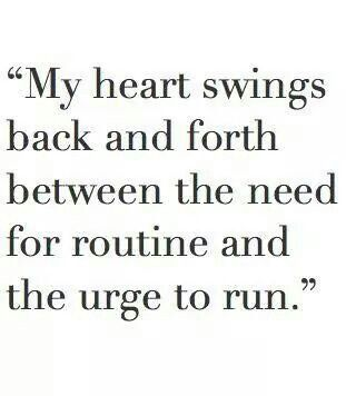 My Heart Swings Back And Forth Between The Need For Routine And The Urge To Run Words Words Quotes Quotes