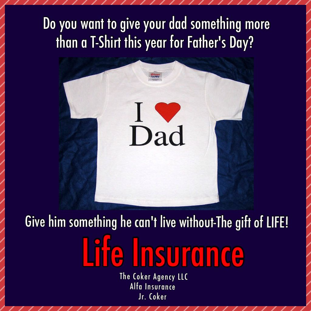 Father S Day Life Insurance Shirt Jr Coker 229 878 2202 Mens
