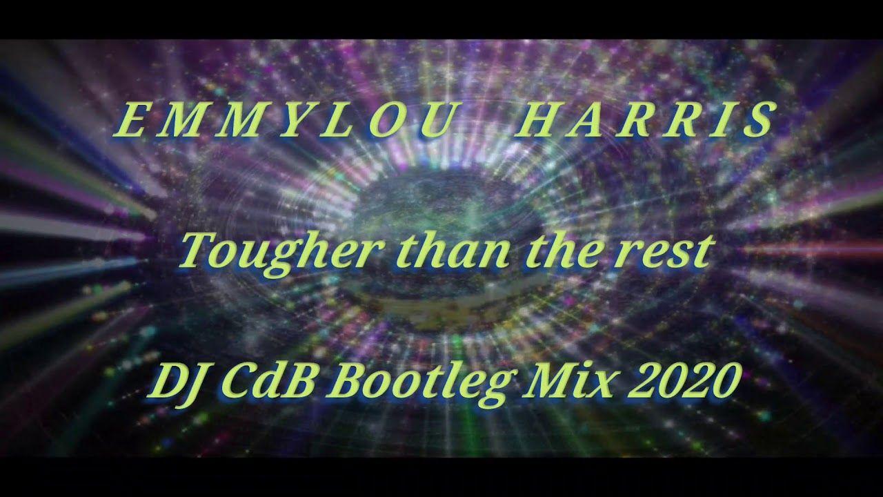 Emmylou Harris Tougher Than The Rest Dj Cdb Bootleg Mix 2020 In 2020 Emmylou Harris Bootleg Tough
