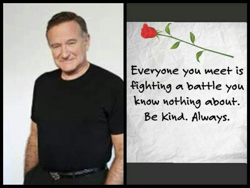 Be Kind People You Just Never Know Who Might Need It Robin Williams Quotes Robin Williams Wisdom Quotes