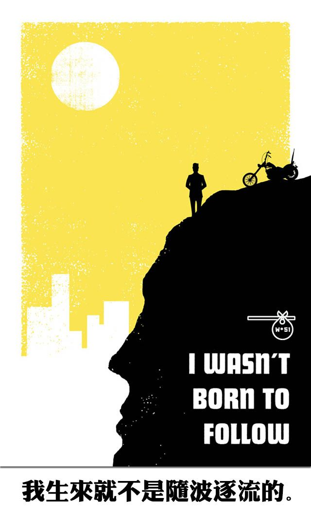 4dbd292246e4 I wasn t born to follow. 我生来就不是随波逐流的。
