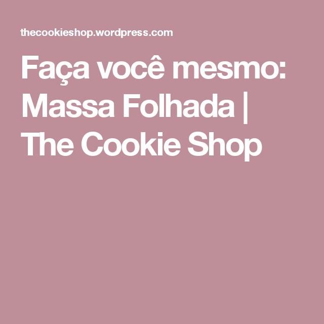Faça você mesmo: Massa Folhada   The Cookie Shop