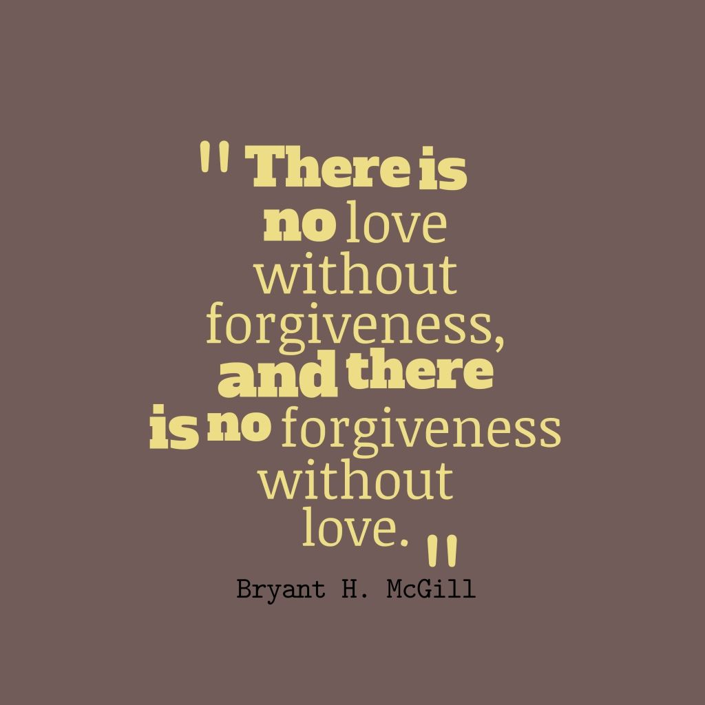 awesome There Is No Love Without Forgiveness Quotes About Forgiveness within love and forgiveness quotes