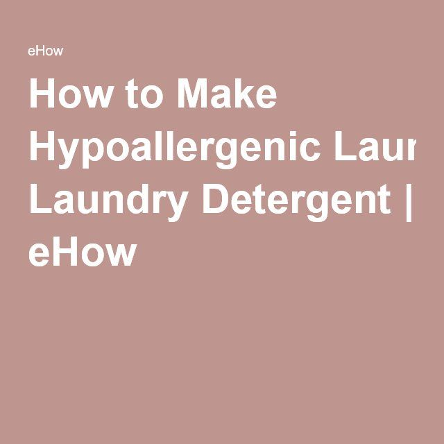 How to Make Hypoallergenic Laundry Detergent | eHow
