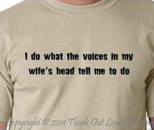 I do What the voices in my wife's head tell me to by MyPersonaliTs, $9.99