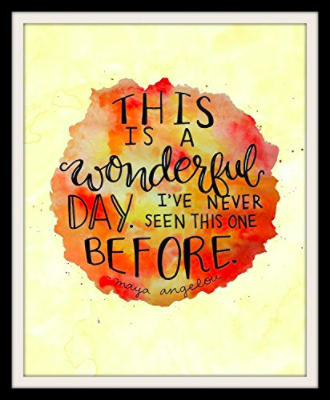 Maya Angelou Quotes Wall Art This is a Wonderful Day Inspirational ...
