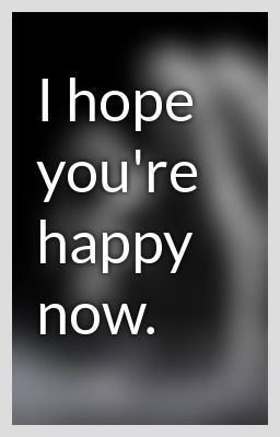 are you happy now quotes
