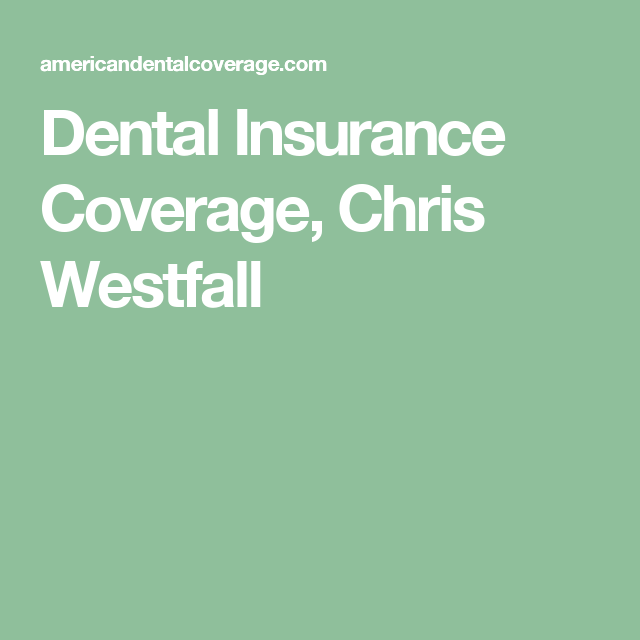 Dental Insurance Coverage, Chris Westfall (With images ...