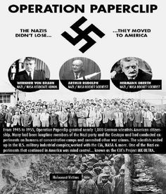 Mk Ultra...operation paper clip...documentation on this is incredible...our government brought these people here