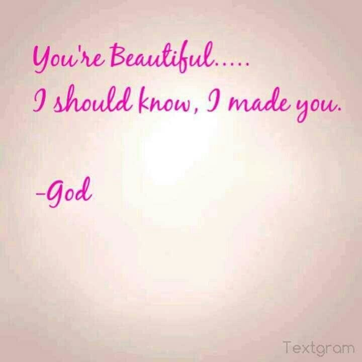 God made me when he says im beautiful, its true! (With