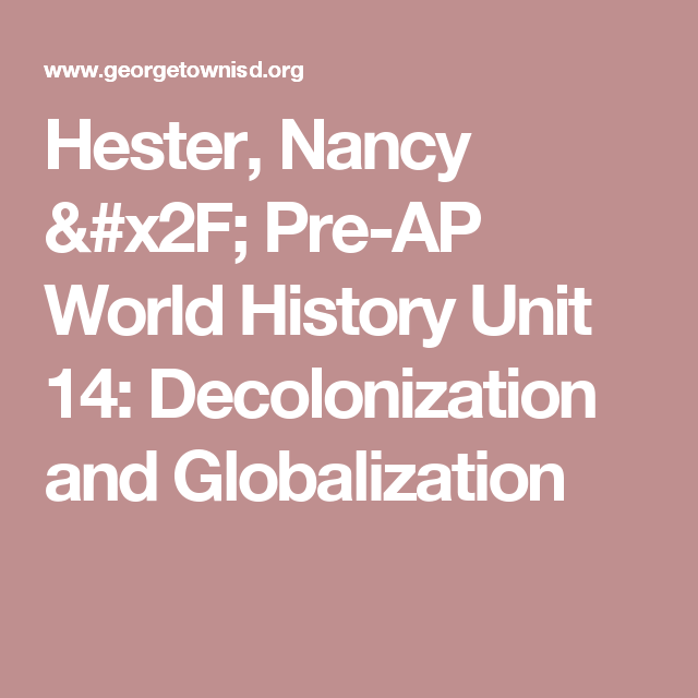 Hester nancy pre ap world history unit 14 decolonization and hester nancy pre ap world history unit 14 decolonization and globalization ccuart Gallery
