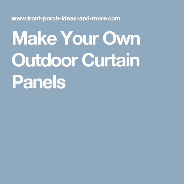Make Your Own Outdoor Curtain Panels New House Ideas