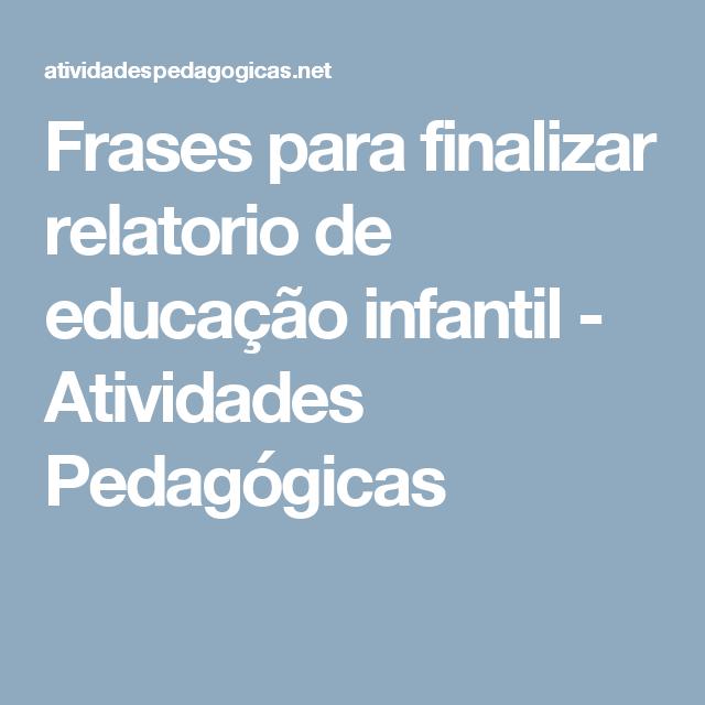 Frases Para Finalizar Relatorio De Educação Infantil Atividades