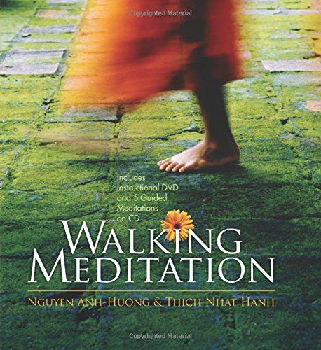 Walking Meditation: Peace is Every Step. It Turns the Endless Path to Joy by Thich Nhat Hanh