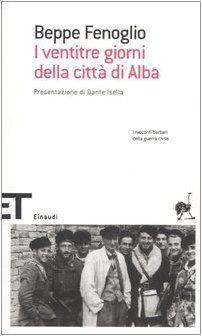 I ventitré giorni della città di Alba - Beppe Fenoglio. Sempre splendido: senza retorica, senza inutile enfasi, la cronaca di un grande scrittore.
