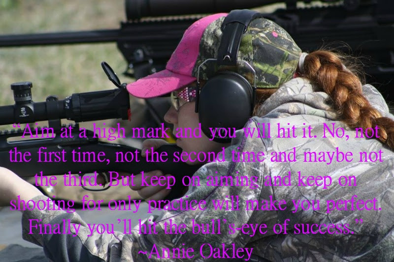 """Aim at a high mark and you will hit it. No, not the first time, not the second time, and maybe not the third. But keep on aiming and keep on shooting for only practice will make you perfect. Finally you'll hit the bull's eye of success."" ~Annie Oakley"