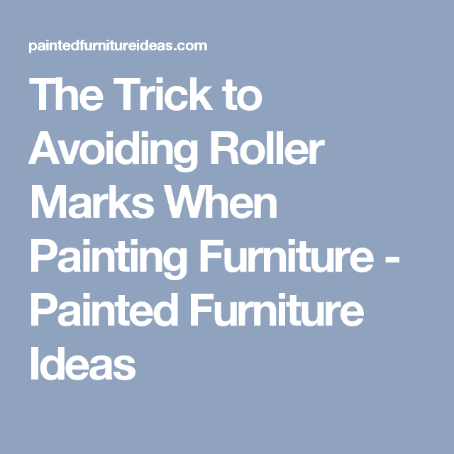 3 Tricks To Avoiding Roller Marks Painted Furniture Ideas Painting Diy