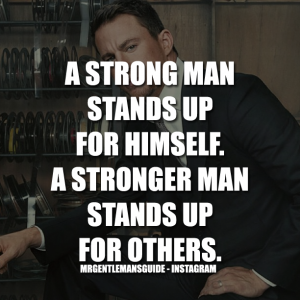 Strong Quotes Adorable Gentleman Quotes  A Strong Man Stands Up For Himselfa Stronger