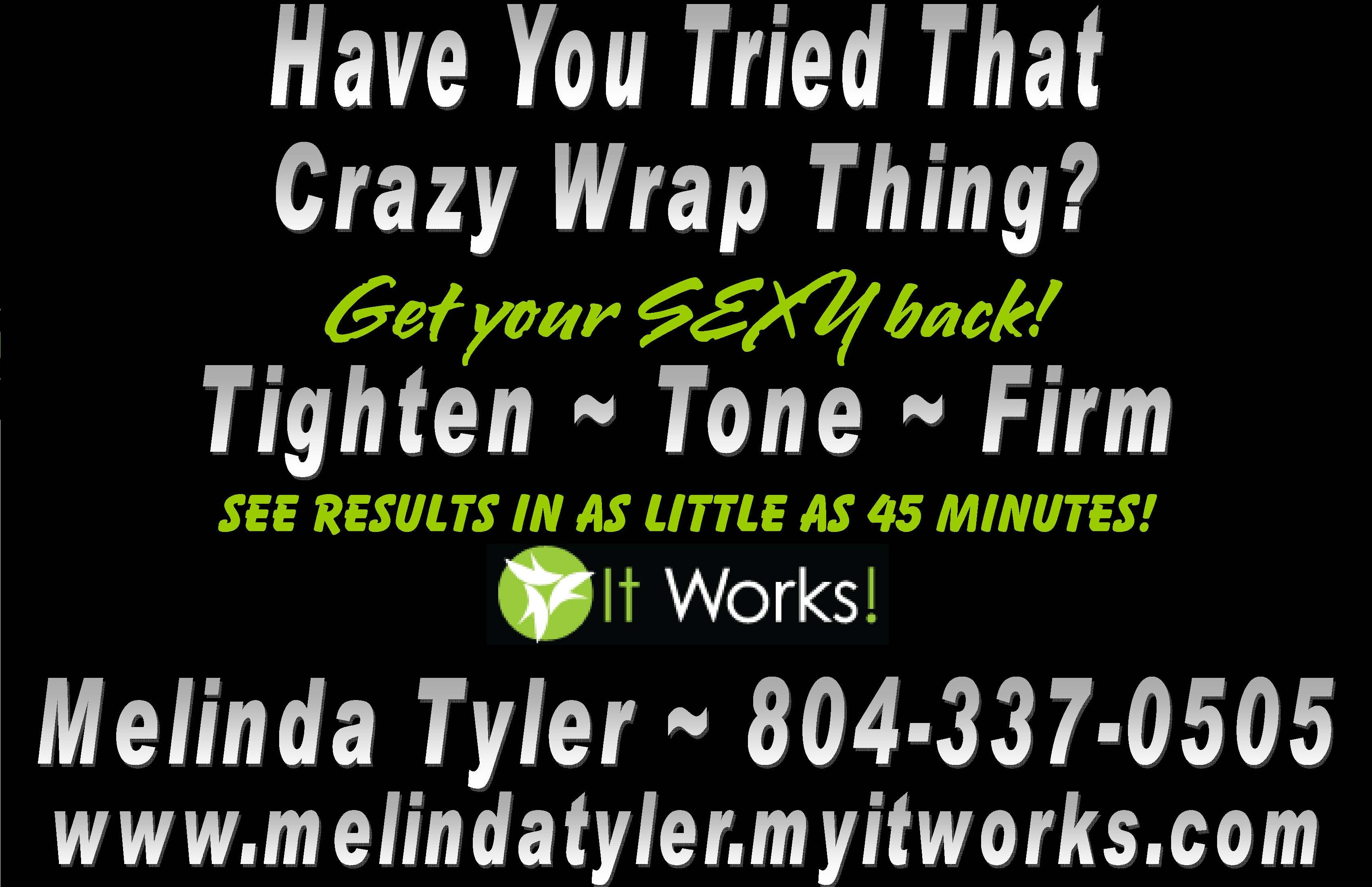 Have you tried that crazy wrap thing have you tried that crazy wra