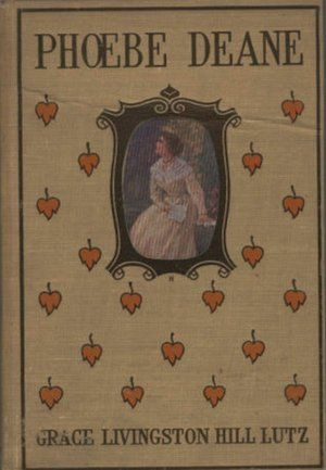 Phoebe Deane By Grace Livingston Hill Books Worth Reading