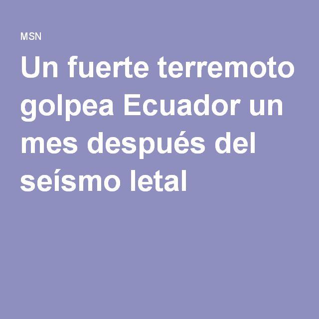 Un fuerte terremoto golpea Ecuador un mes después del seísmo letal
