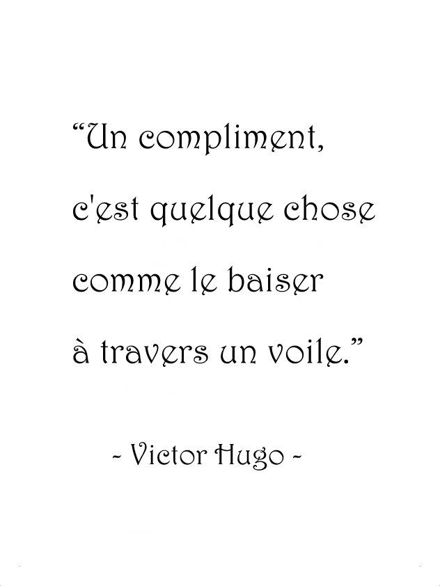 A Compliment Is Something Like A Kiss Through A Veil Victor Hugo Citations Poetiques Citation Citations De Celebrites