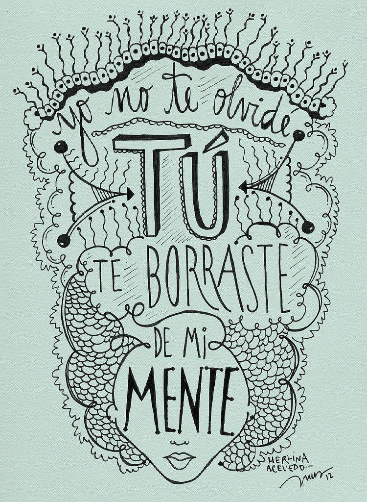 Yo no te olvidé, Tú te borraste de mi mente. Por @MerlinaA…   Flickr - Photo Sharing!