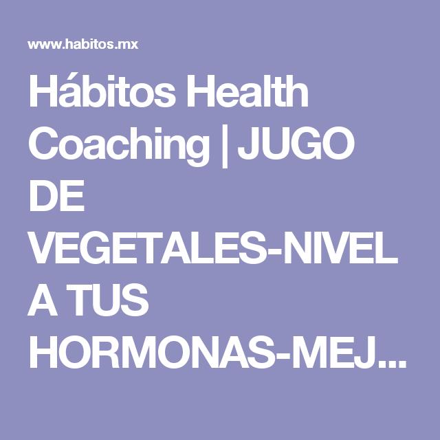 Hábitos Health Coaching | JUGO DE VEGETALES-NIVELA TUS HORMONAS-MEJORA TU PIEL