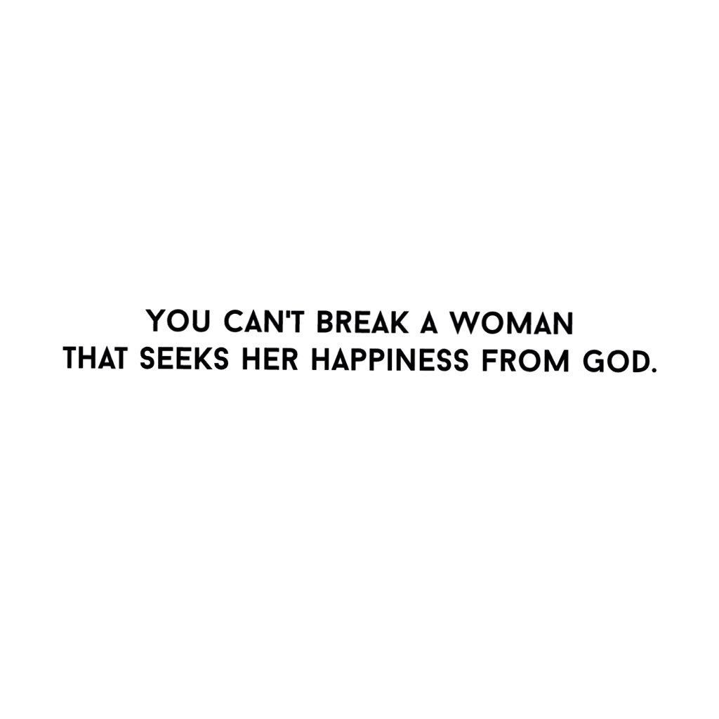 Best God Quotes Tumblr: You Can't Break A Woman That Seeks Her Happiness From God