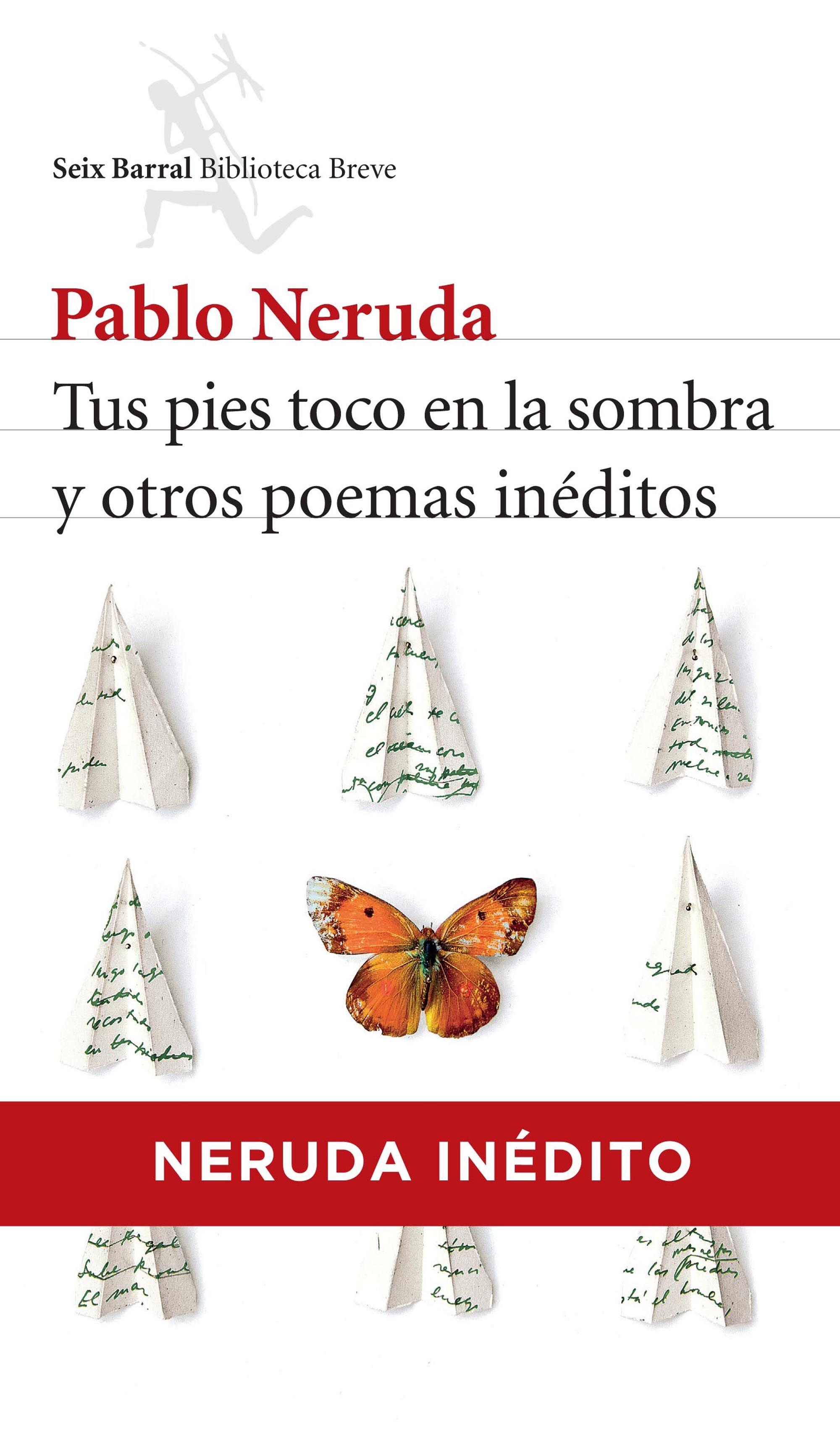 TUS PIES TOCO EN LA SOMBRA Y OTROS POEMAS INÉDITOS, Pablo Neruda
